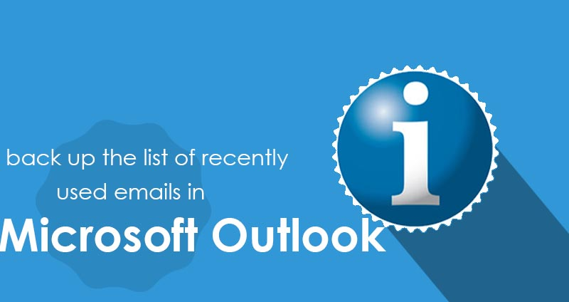 How to back up the list of recently used emails in Microsoft Outlook - Intertuto